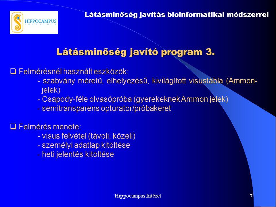 Hippocampus Intézet7 Látásminőség javító program 3. Látásminőség javítás bioinformatikai módszerrel  Felmérésnél használt eszközök: - szabvány méretű
