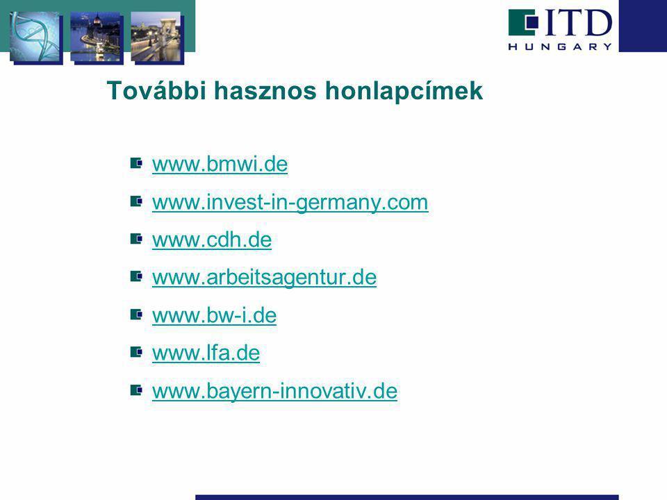 További hasznos honlapcímek www.bmwi.de www.invest-in-germany.com www.cdh.de www.arbeitsagentur.de www.bw-i.de www.lfa.de www.bayern-innovativ.de