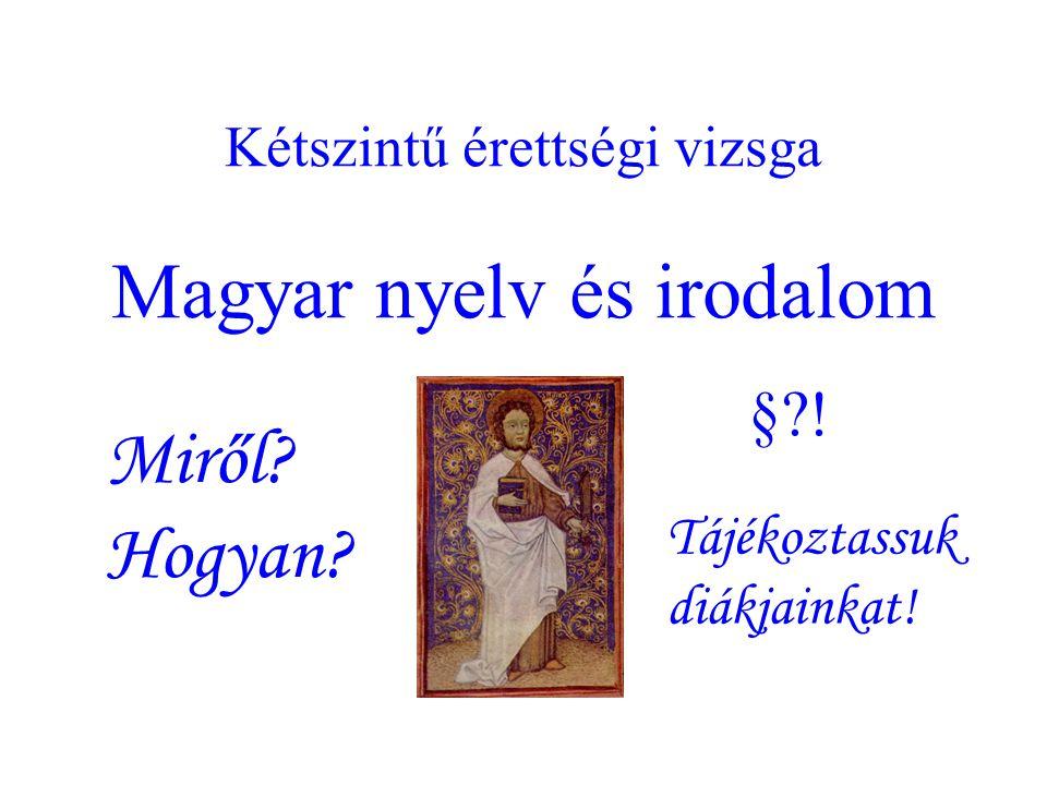 Kétszintű érettségi vizsga Magyar nyelv és irodalom Miről Hogyan § ! Tájékoztassuk diákjainkat!