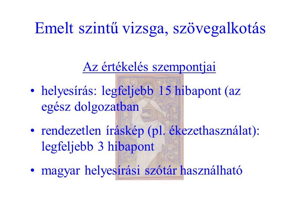 Emelt szintű vizsga, szövegalkotás Az értékelés szempontjai helyesírás: legfeljebb 15 hibapont (az egész dolgozatban rendezetlen íráskép (pl.