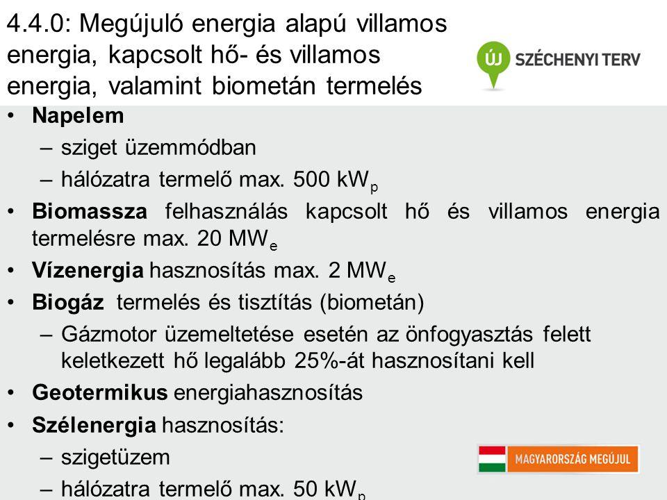 4.4.0: Megújuló energia alapú villamos energia, kapcsolt hő- és villamos energia, valamint biometán termelés Napelem –sziget üzemmódban –hálózatra termelő max.