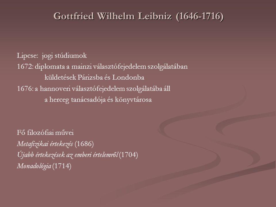 Gottfried Wilhelm Leibniz (1646-1716) Lipcse: jogi stúdiumok 1672: diplomata a mainzi választófejedelem szolgálatában küldetések Párizsba és Londonba