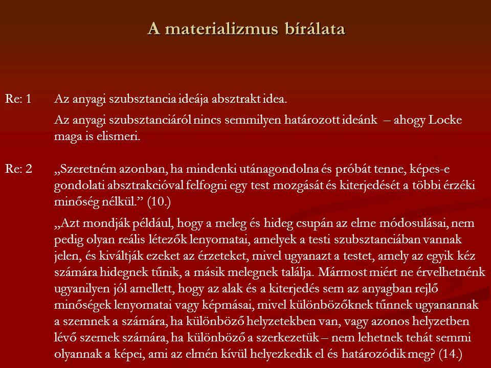 A materializmus bírálata Re: 1Az anyagi szubsztancia ideája absztrakt idea. Az anyagi szubsztanciáról nincs semmilyen határozott ideánk – ahogy Locke