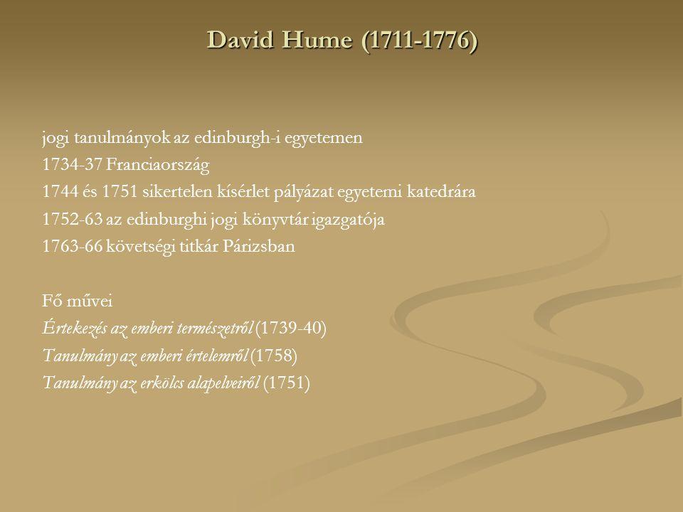 David Hume (1711-1776) jogi tanulmányok az edinburgh-i egyetemen 1734-37 Franciaország 1744 és 1751 sikertelen kísérlet pályázat egyetemi katedrára 17
