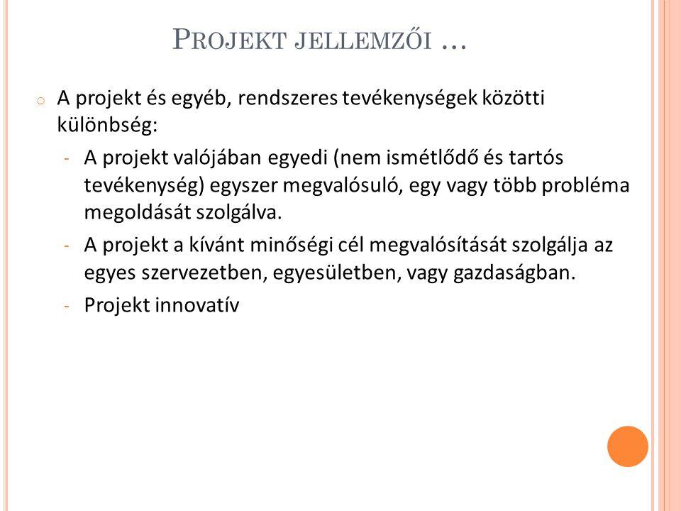 P ROJEKT JELLEMZŐI … o A projekt és egyéb, rendszeres tevékenységek közötti különbség: - A projekt valójában egyedi (nem ismétlődő és tartós tevékenység) egyszer megvalósuló, egy vagy több probléma megoldását szolgálva.