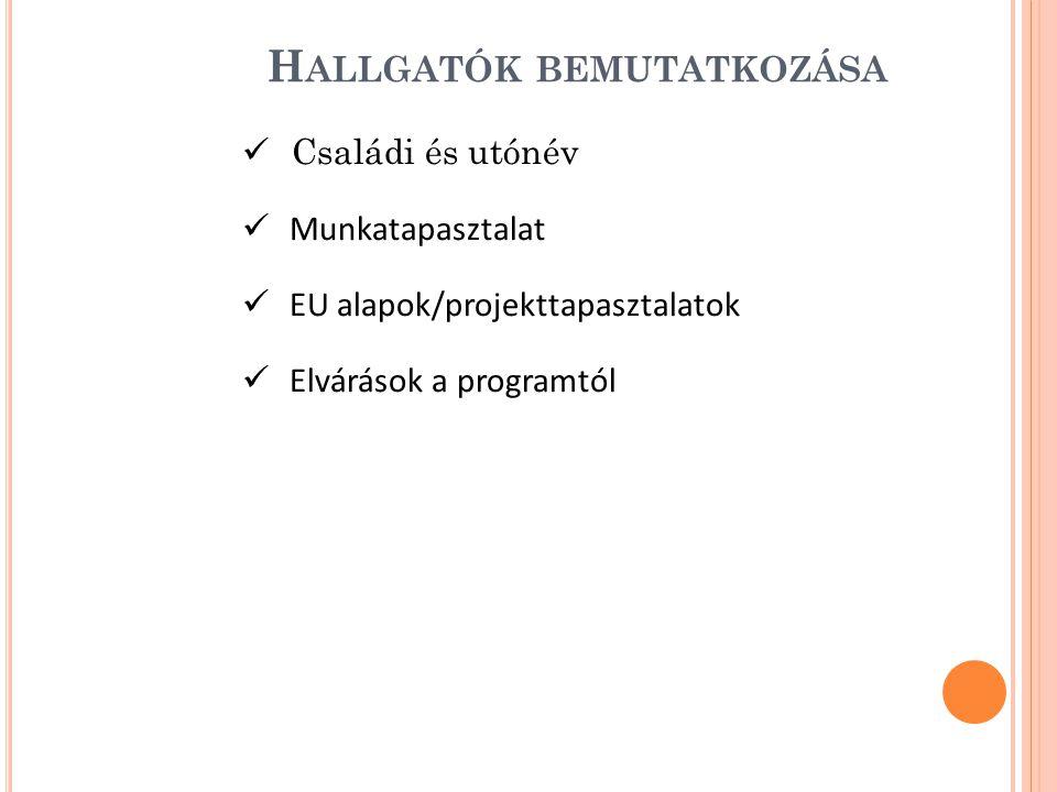 H ALLGATÓK BEMUTATKOZÁSA Családi és utónév Munkatapasztalat EU alapok/projekttapasztalatok Elvárások a programtól