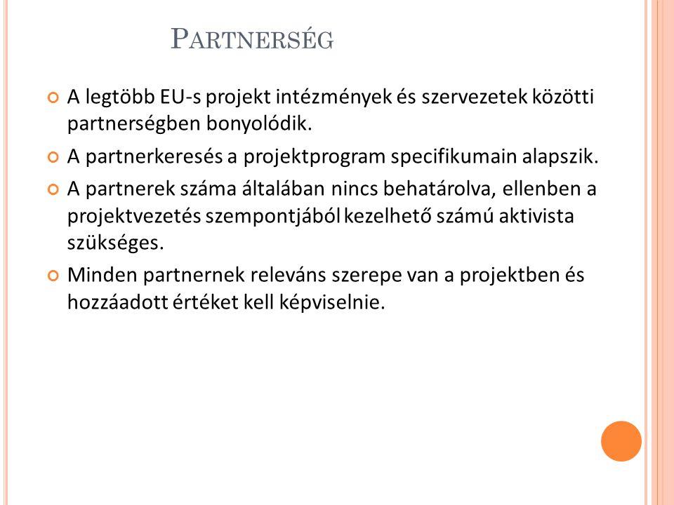P ARTNERSÉG A legtöbb EU-s projekt intézmények és szervezetek közötti partnerségben bonyolódik.