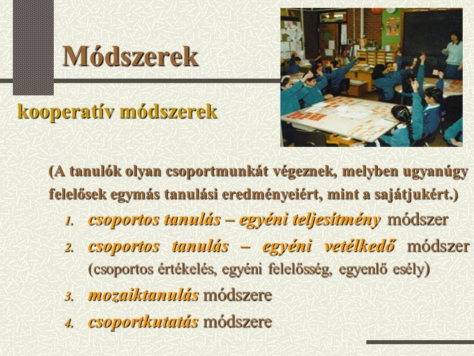 Módszerek kooperatív módszerek (A tanulók olyan csoportmunkát végeznek, melyben ugyanúgy felelősek egymás tanulási eredményeiért, mint a sajátjukért.)