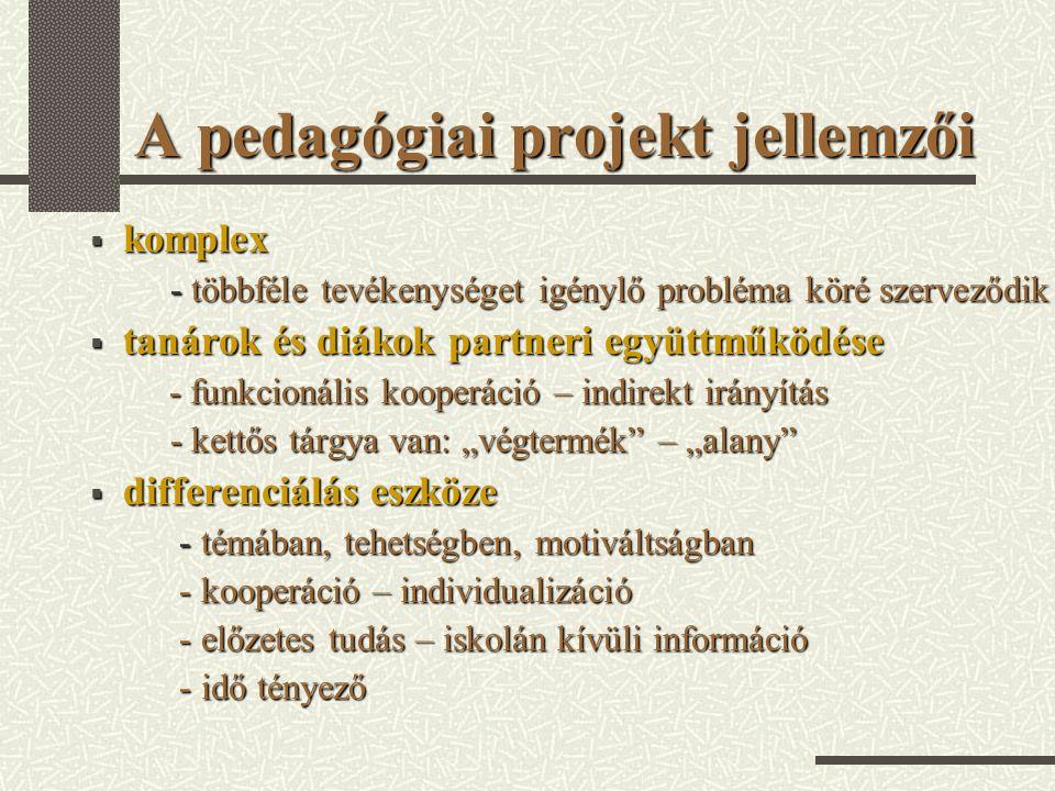 A pedagógiai projekt jellemzői  komplex - többféle tevékenységet igénylő probléma köré szerveződik - többféle tevékenységet igénylő probléma köré sze