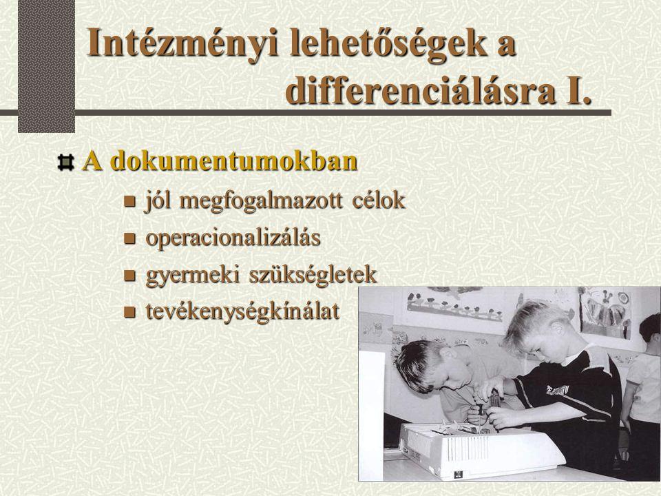 Intézményi lehetőségek a differenciálásra I. A dokumentumokban jól megfogalmazott célok jól megfogalmazott célok operacionalizálás operacionalizálás g