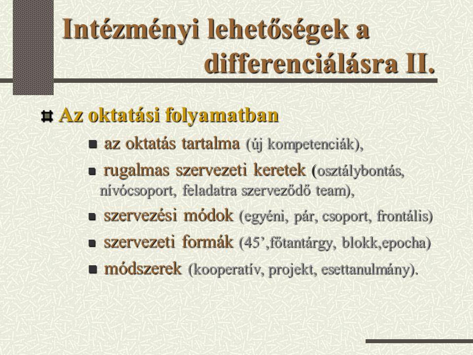 Intézményi lehetőségek a differenciálásra III.