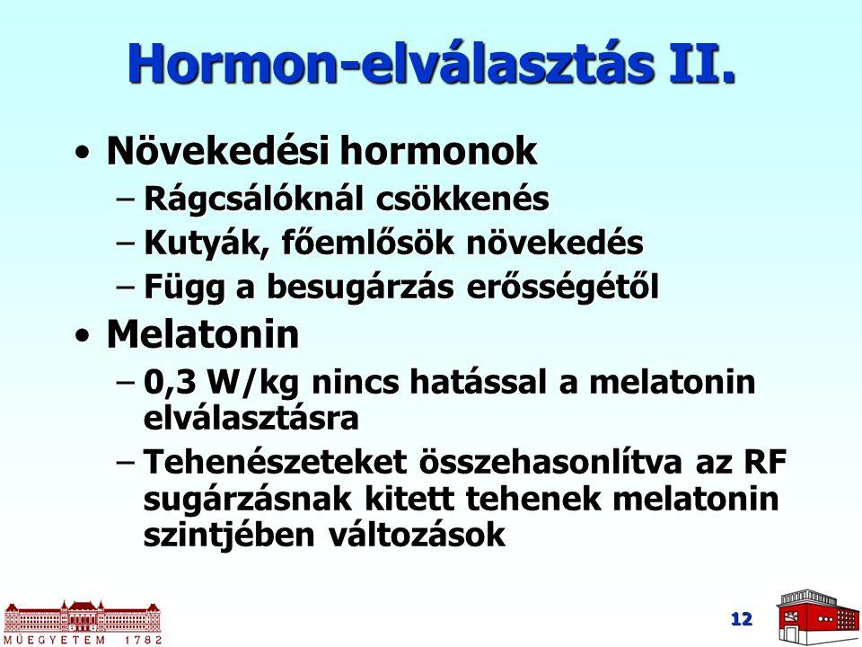 12 Hormon-elválasztás II. Növekedési hormonokNövekedési hormonok –Rágcsálóknál csökkenés –Kutyák, főemlősök növekedés –Függ a besugárzás erősségétől M