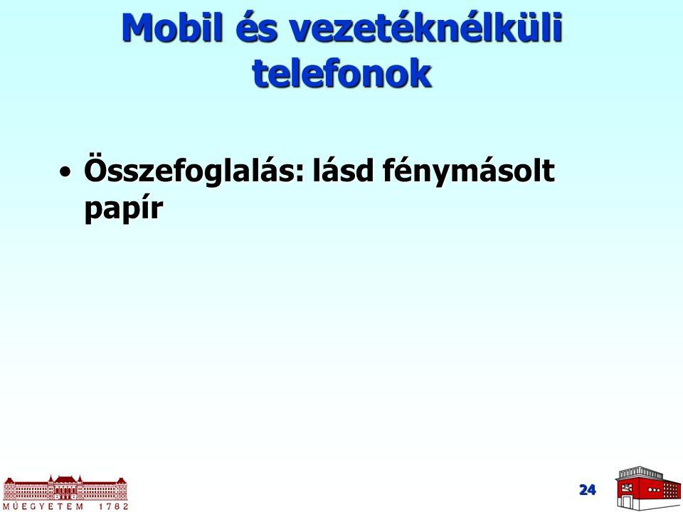 24 Mobil és vezetéknélküli telefonok Összefoglalás: lásd fénymásolt papírÖsszefoglalás: lásd fénymásolt papír