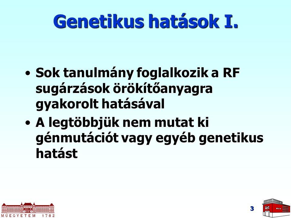 3 Genetikus hatások I. Sok tanulmány foglalkozik a RF sugárzások örökítőanyagra gyakorolt hatásávalSok tanulmány foglalkozik a RF sugárzások örökítőan