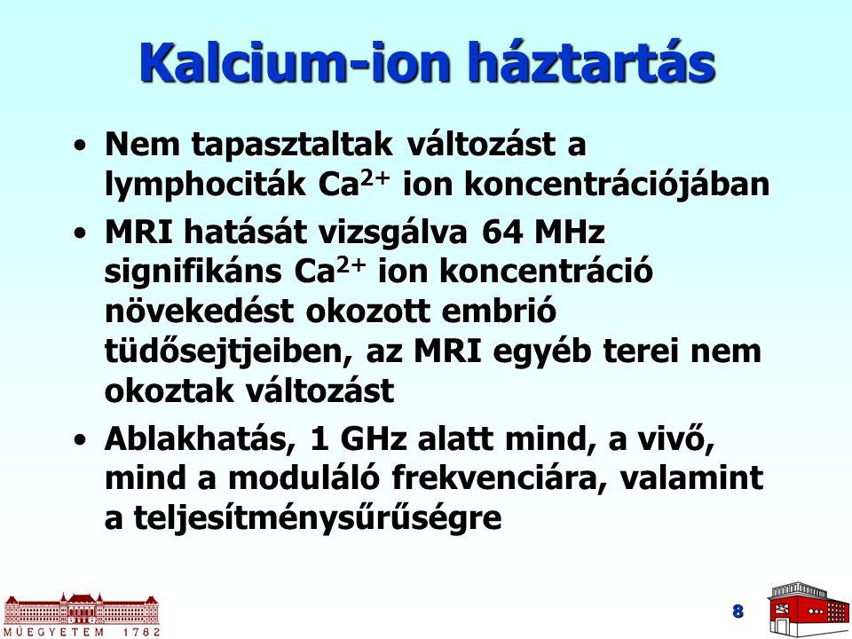 8 Kalcium-ion háztartás Nem tapasztaltak változást a lymphociták Ca 2+ ion koncentrációjábanNem tapasztaltak változást a lymphociták Ca 2+ ion koncent