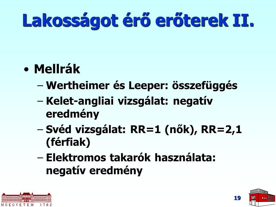 19 Lakosságot érő erőterek II. MellrákMellrák –Wertheimer és Leeper: összefüggés –Kelet-angliai vizsgálat: negatív eredmény –Svéd vizsgálat: RR=1 (nők