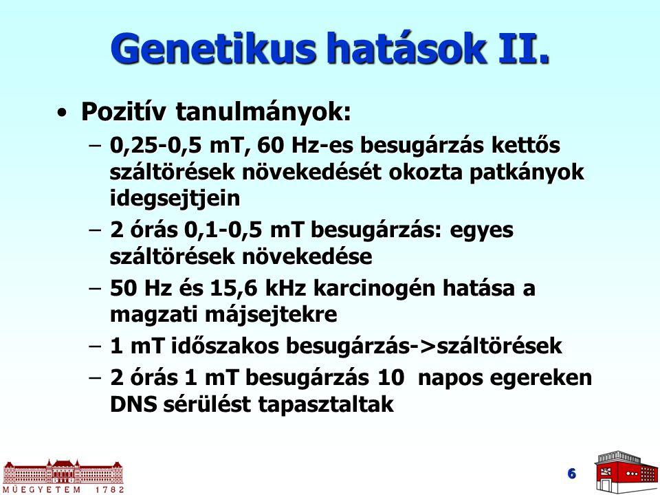 6 Genetikus hatások II. Pozitív tanulmányok:Pozitív tanulmányok: –0,25-0,5 mT, 60 Hz-es besugárzás kettős száltörések növekedését okozta patkányok ide