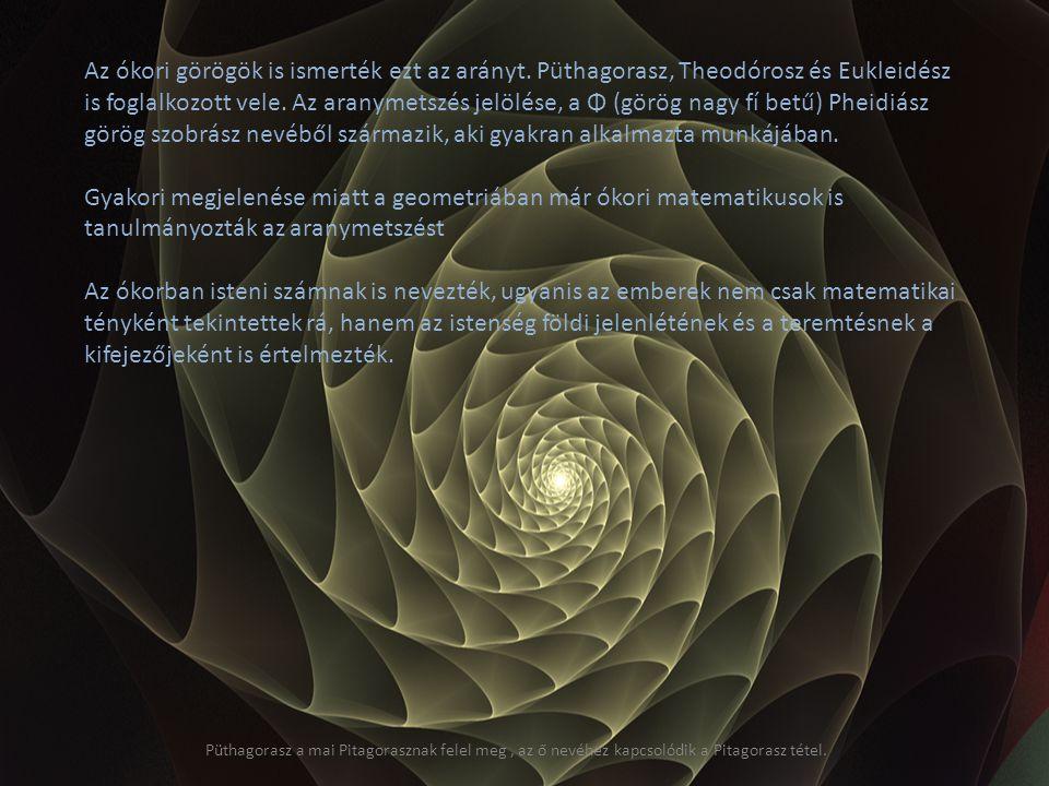 Az ókori görögök is ismerték ezt az arányt. Püthagorasz, Theodórosz és Eukleidész is foglalkozott vele. Az aranymetszés jelölése, a Φ (görög nagy fí b
