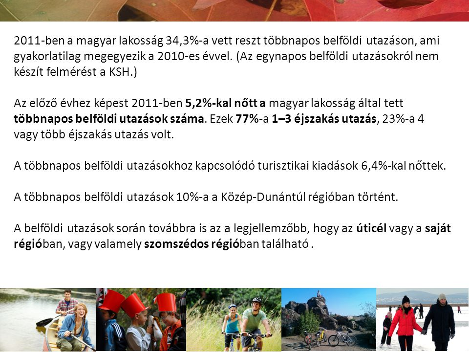 2011-ben a magyar lakosság 34,3%-a vett reszt többnapos belföldi utazáson, ami gyakorlatilag megegyezik a 2010-es évvel. (Az egynapos belföldi utazáso