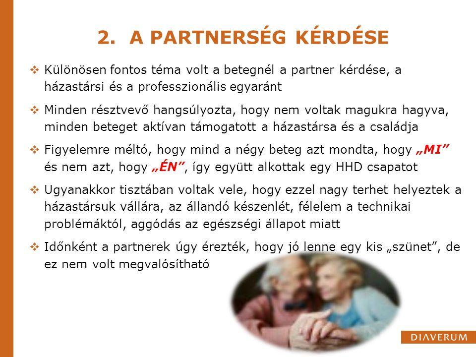 2. A PARTNERSÉG KÉRDÉSE  Különösen fontos téma volt a betegnél a partner kérdése, a házastársi és a professzionális egyaránt  Minden résztvevő hangs