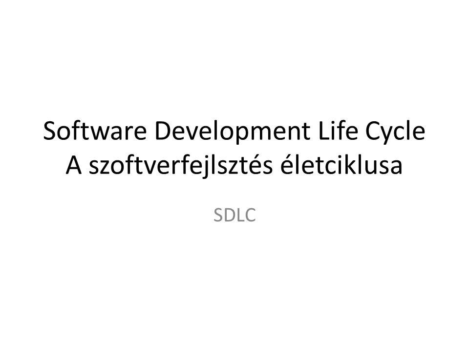 Software Development Life Cycle A szoftverfejlsztés életciklusa SDLC