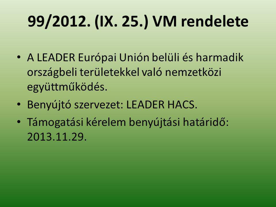 99/2012. (IX. 25.) VM rendelete A LEADER Európai Unión belüli és harmadik országbeli területekkel való nemzetközi együttműködés. Benyújtó szervezet: L