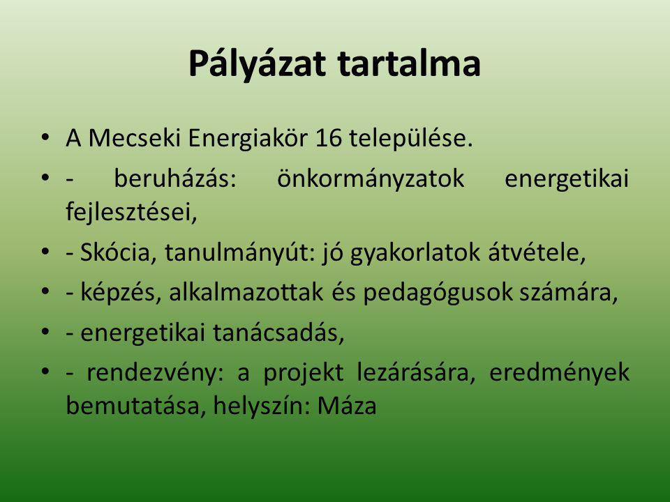 Pályázat tartalma A Mecseki Energiakör 16 települése. - beruházás: önkormányzatok energetikai fejlesztései, - Skócia, tanulmányút: jó gyakorlatok átvé