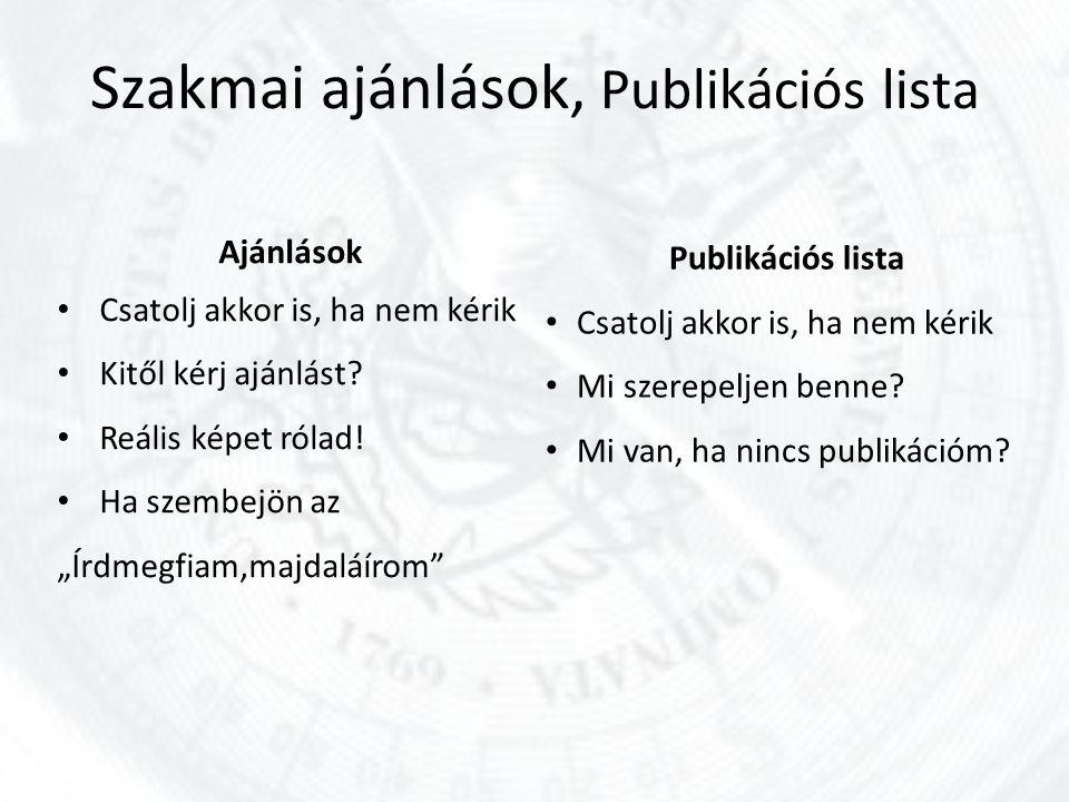 Szakmai ajánlások, Publikációs lista Ajánlások Csatolj akkor is, ha nem kérik Kitől kérj ajánlást.