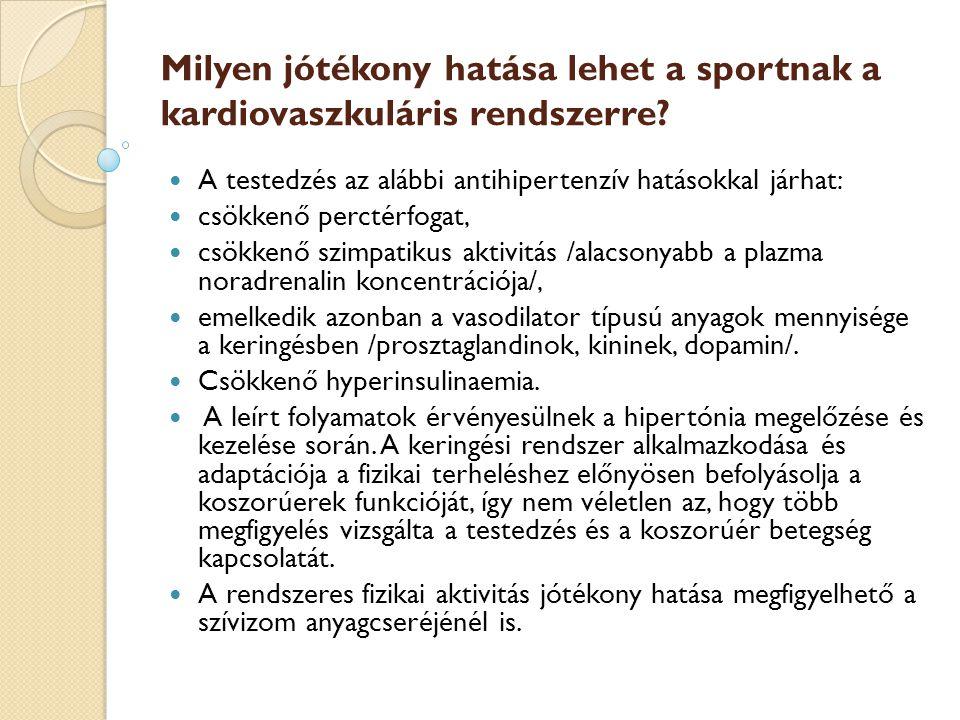 Milyen jótékony hatása lehet a sportnak a kardiovaszkuláris rendszerre? A testedzés az alábbi antihipertenzív hatásokkal járhat: csökkenő perctérfogat