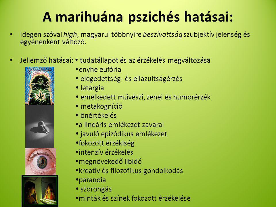 A marihuána pszichés hatásai: Idegen szóval high, magyarul többnyire beszívottság szubjektív jelenség és egyénenként változó.