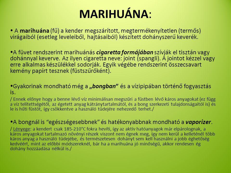 MARIHUÁNA:  A marihuána (fű) a kender megszárított, megtermékenyítetlen (termős) virágaiból (esetleg leveleiből, hajtásaiból) készített dohányszerű keverék.