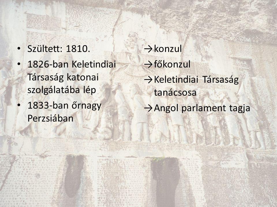 Szültett: 1810. 1826-ban Keletindiai Társaság katonai szolgálatába lép 1833-ban őrnagy Perzsiában →konzul →főkonzul →Keletindiai Társaság tanácsosa →A
