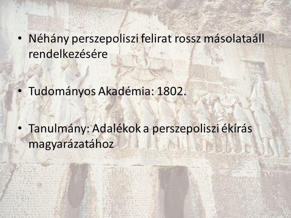 Grotefend néhány támpontja 3 írástípus (oszlopok) Hódítók nyelve középen: óperzsa Sokszor ismétlődő jelcsoport = király.