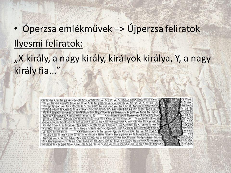 """Óperzsa emlékművek => Újperzsa feliratok Ilyesmi feliratok: """"X király, a nagy király, királyok királya, Y, a nagy király fia..."""""""
