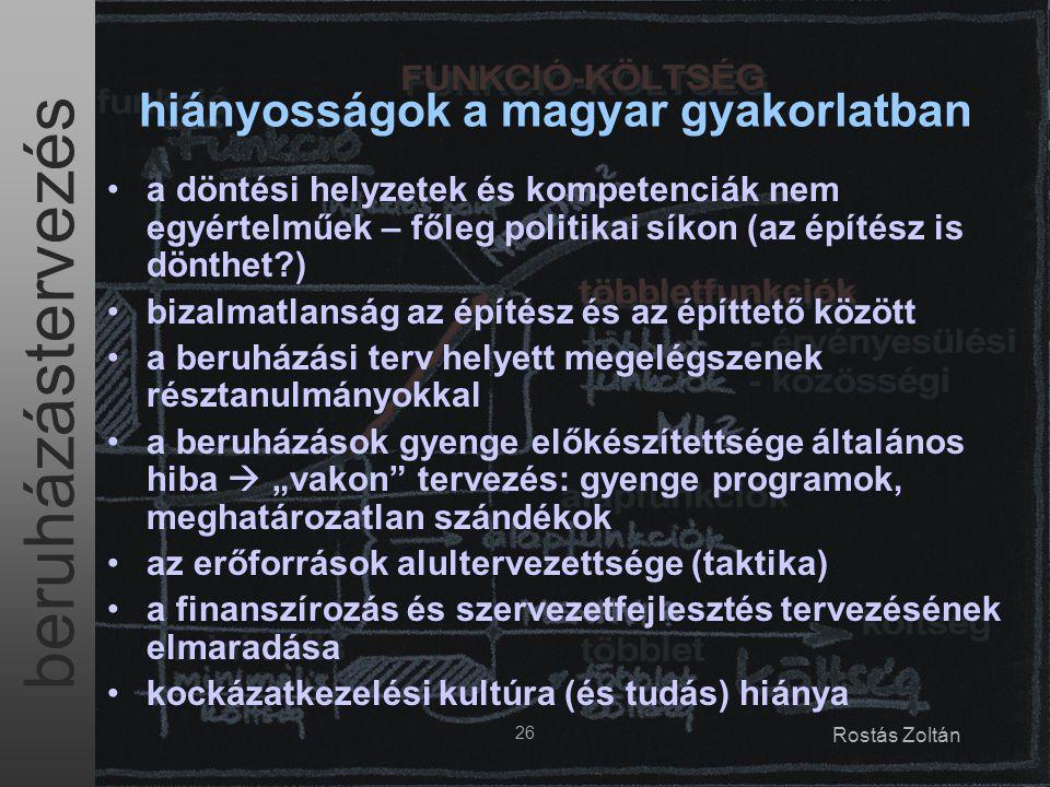 beruházástervezés 26 Rostás Zoltán hiányosságok a magyar gyakorlatban a döntési helyzetek és kompetenciák nem egyértelműek – főleg politikai síkon (az