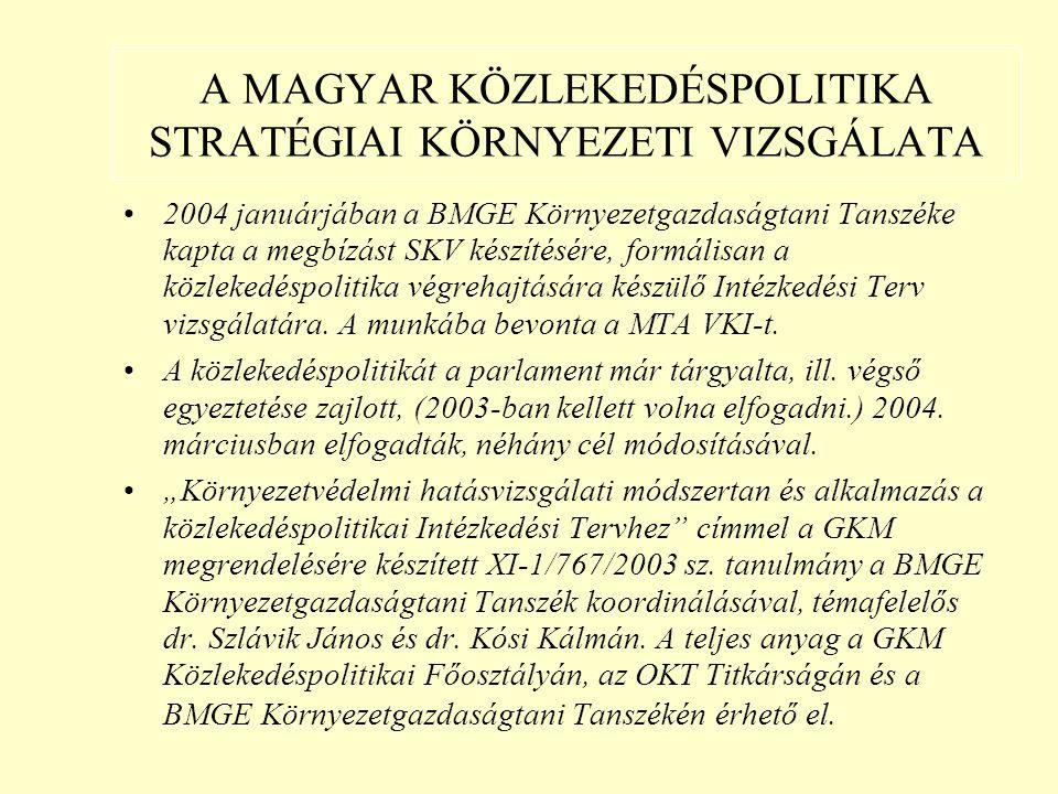 A MAGYAR KÖZLEKEDÉSPOLITIKA STRATÉGIAI KÖRNYEZETI VIZSGÁLATA 2004 januárjában a BMGE Környezetgazdaságtani Tanszéke kapta a megbízást SKV készítésére, formálisan a közlekedéspolitika végrehajtására készülő Intézkedési Terv vizsgálatára.