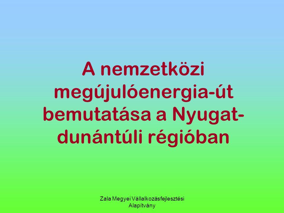 A nemzetközi megújulóenergia-út bemutatása a Nyugat- dunántúli régióban Zala Megyei Vállalkozásfejlesztési Alapítvány
