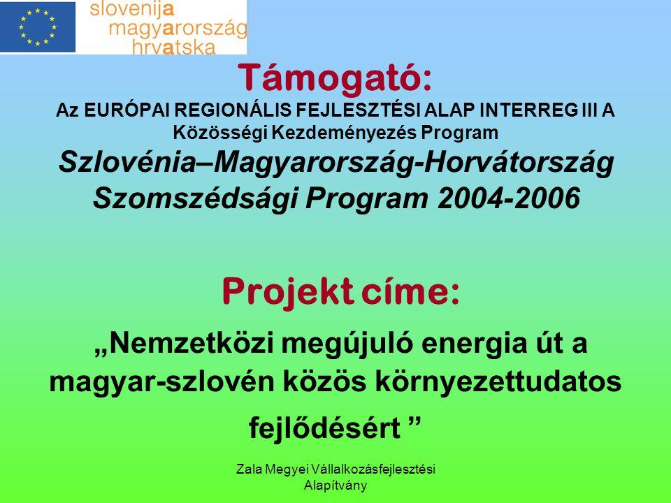 Zala Megyei Vállalkozásfejlesztési Alapítvány Támogató: Az EURÓPAI REGIONÁLIS FEJLESZTÉSI ALAP INTERREG III A Közösségi Kezdeményezés Program Szlovéni