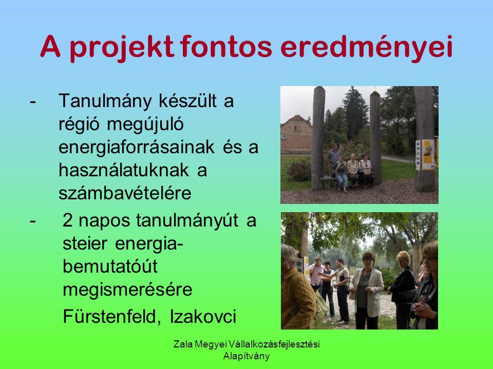 Zala Megyei Vállalkozásfejlesztési Alapítvány A projekt fontos eredményei -Tanulmány készült a régió megújuló energiaforrásainak és a használatuknak a