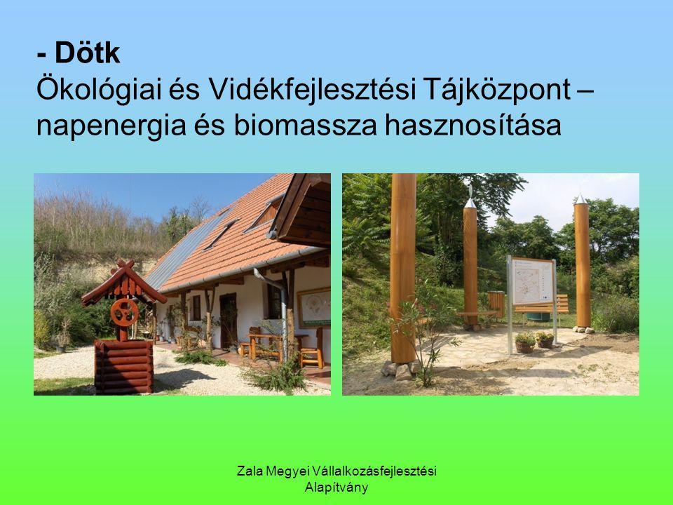 Zala Megyei Vállalkozásfejlesztési Alapítvány - Dötk Ökológiai és Vidékfejlesztési Tájközpont – napenergia és biomassza hasznosítása