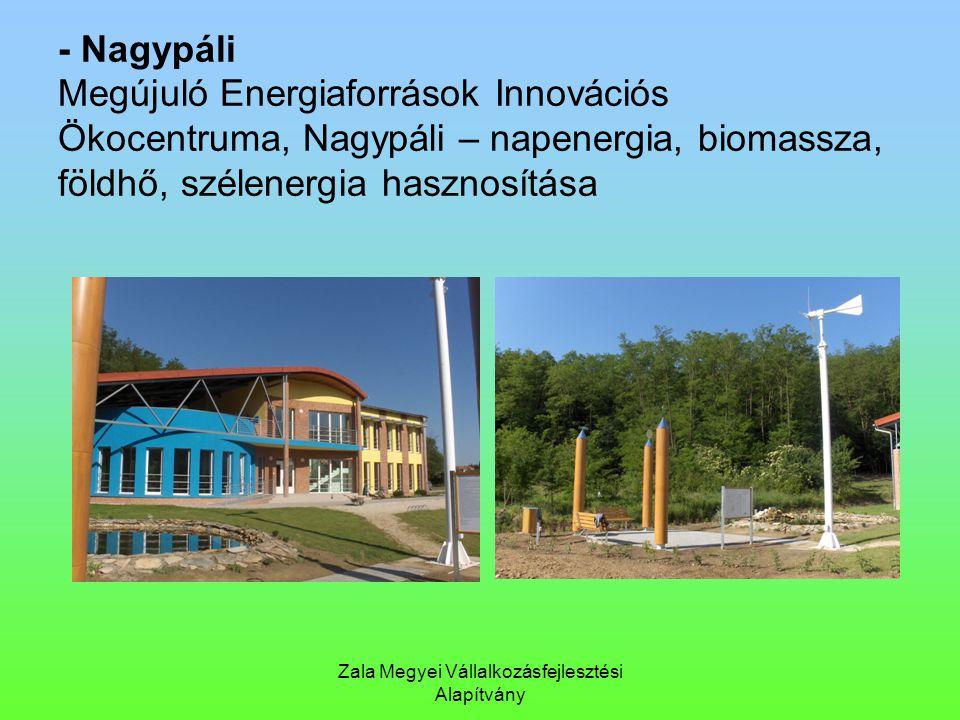 Zala Megyei Vállalkozásfejlesztési Alapítvány - Nagypáli Megújuló Energiaforrások Innovációs Ökocentruma, Nagypáli – napenergia, biomassza, földhő, sz