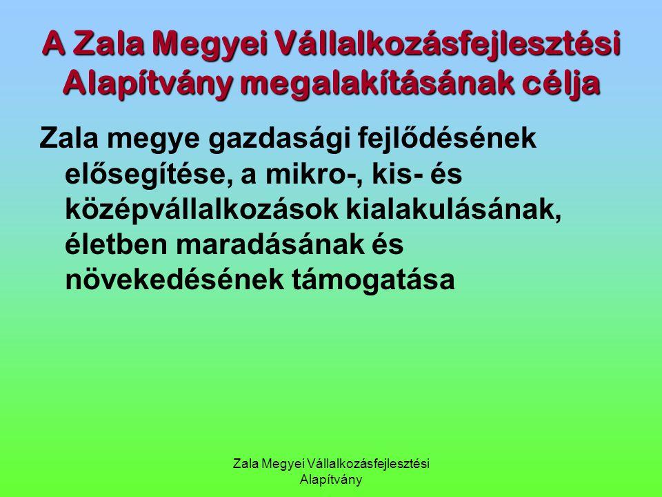 A Zala Megyei Vállalkozásfejlesztési Alapítvány megalakításának célja Zala megye gazdasági fejlődésének elősegítése, a mikro-, kis- és középvállalkozá