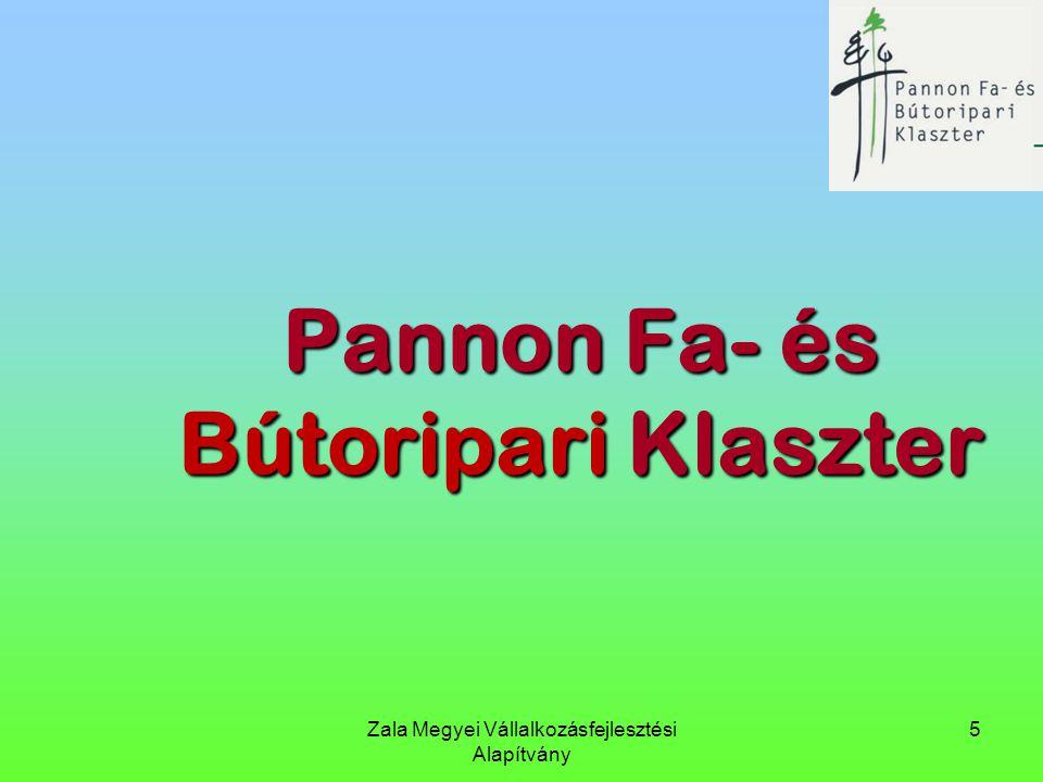 Zala Megyei Vállalkozásfejlesztési Alapítvány 5 Pannon Fa- és Bútoripari Klaszter