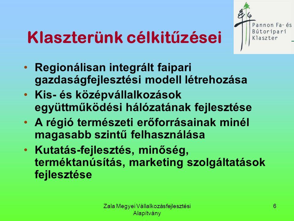 Zala Megyei Vállalkozásfejlesztési Alapítvány 6 Klaszterünk célkit ű zései Regionálisan integrált faipari gazdaságfejlesztési modell létrehozása Kis-