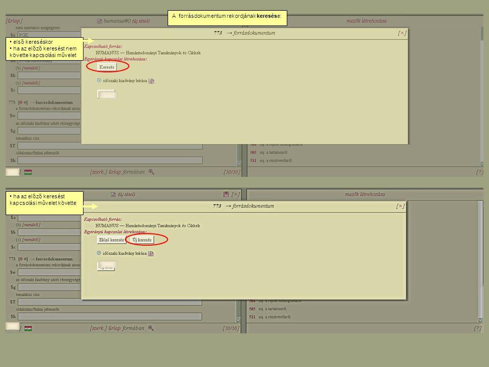 első kereséskor ha az előző keresést nem követte kapcsolási művelet ha az előző keresést kapcsolási művelet követte A forrásdokumentum rekordjának keresése: