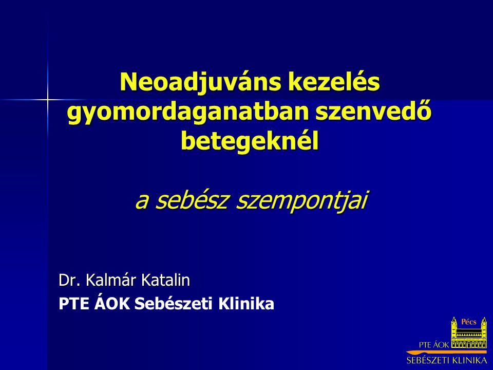 Neoadjuváns kezelés gyomordaganatban szenvedő betegeknél a sebész szempontjai Dr. Kalmár Katalin PTE ÁOK Sebészeti Klinika