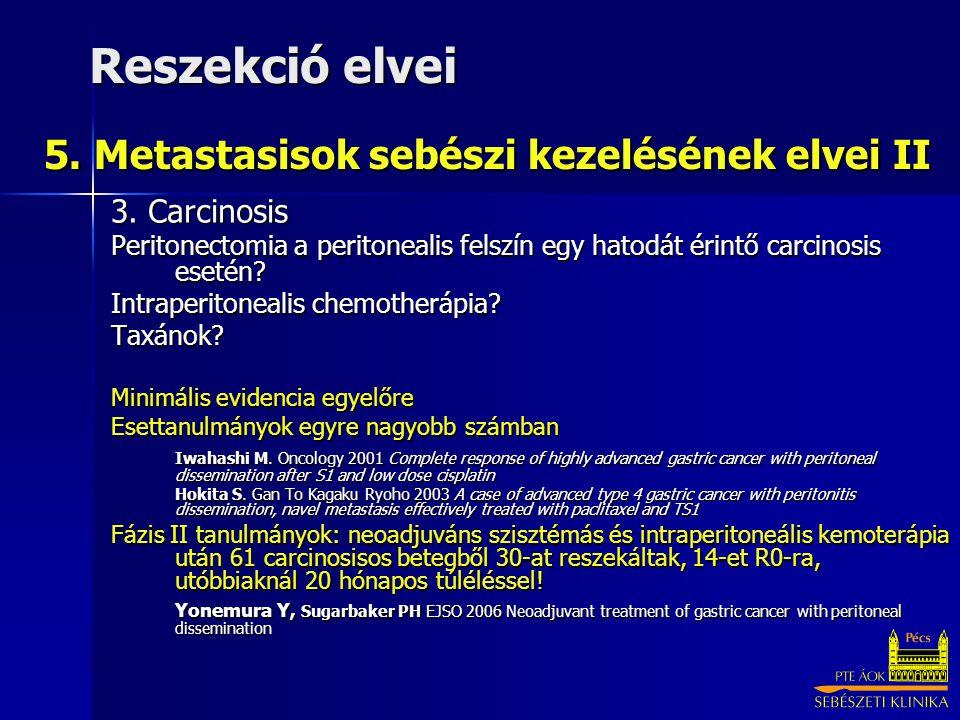 3. Carcinosis Peritonectomia a peritonealis felszín egy hatodát érintő carcinosis esetén? Intraperitonealis chemotherápia? Taxánok? Minimális evidenci