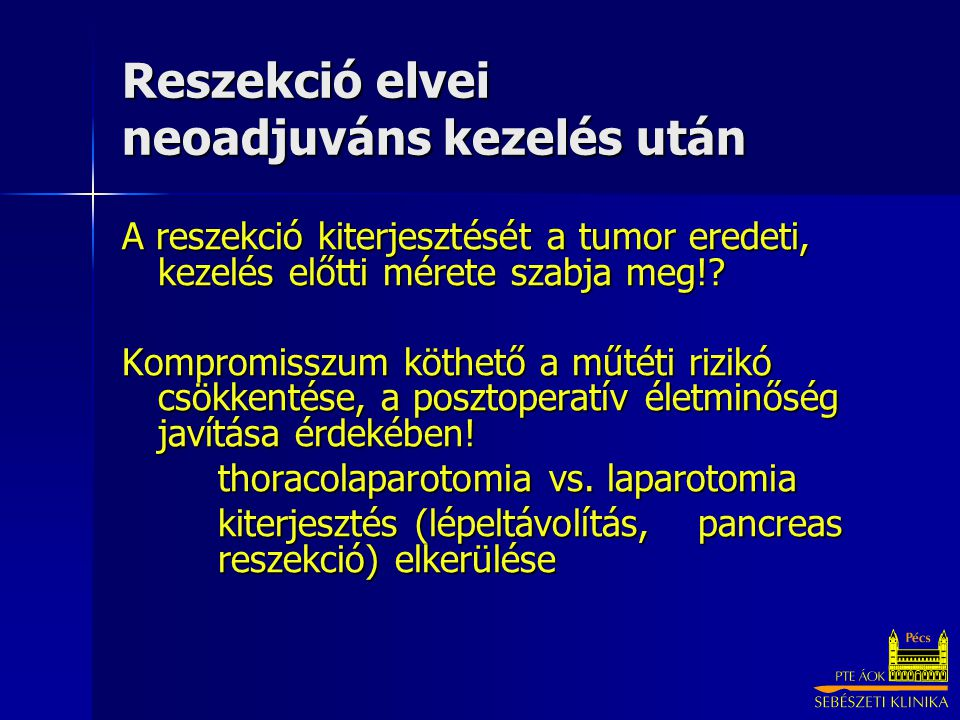Reszekció elvei neoadjuváns kezelés után A reszekció kiterjesztését a tumor eredeti, kezelés előtti mérete szabja meg!.