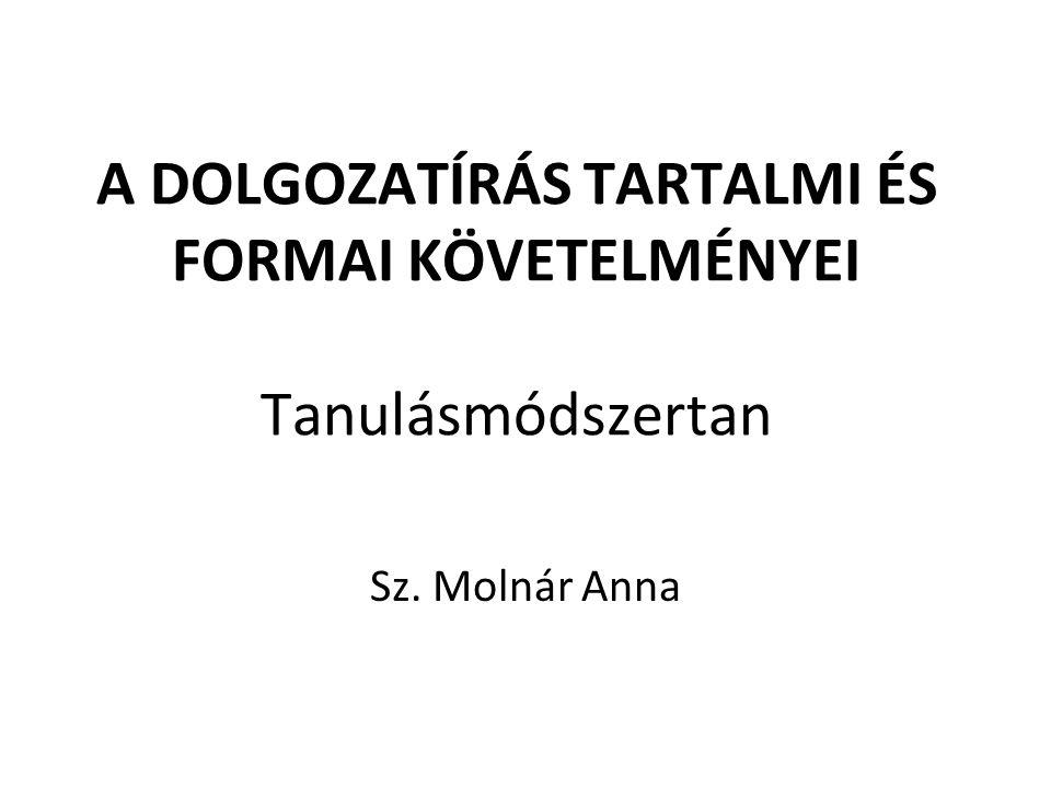 A DOLGOZAT FORMÁJA Ajánlott: 12-es betűméret, jól olvasható betűtípus (pl.