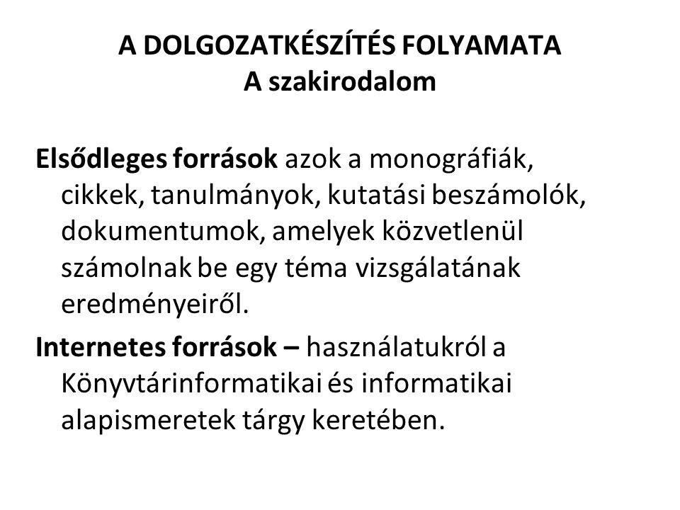 A DOLGOZATKÉSZÍTÉS FOLYAMATA A szakirodalom Elsődleges források azok a monográfiák, cikkek, tanulmányok, kutatási beszámolók, dokumentumok, amelyek kö